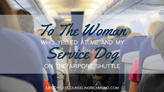 To the Woman Who Yelled at Me and My Service Dog on the Airport Shuttle