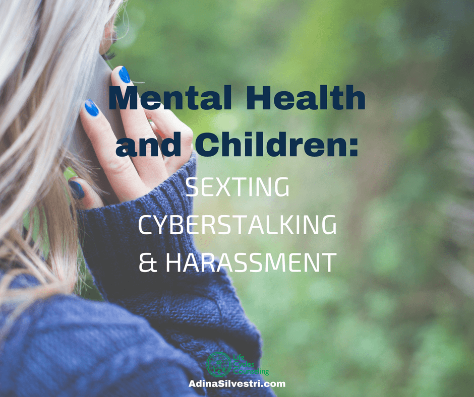 Children and Mental Health: Cyberstalking, Harassment and Sexting