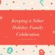 Keeping a Sober Holiday Family Celebration