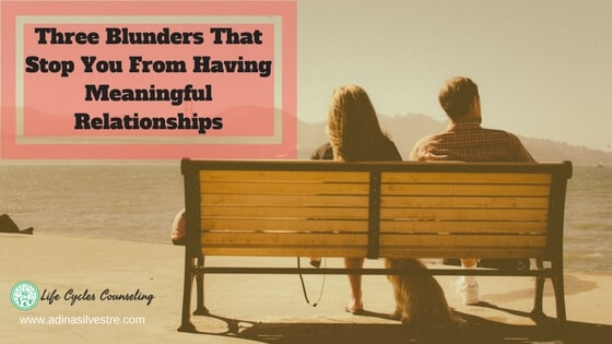 Three Blunders That Stop You From Having Meaningful Relationships