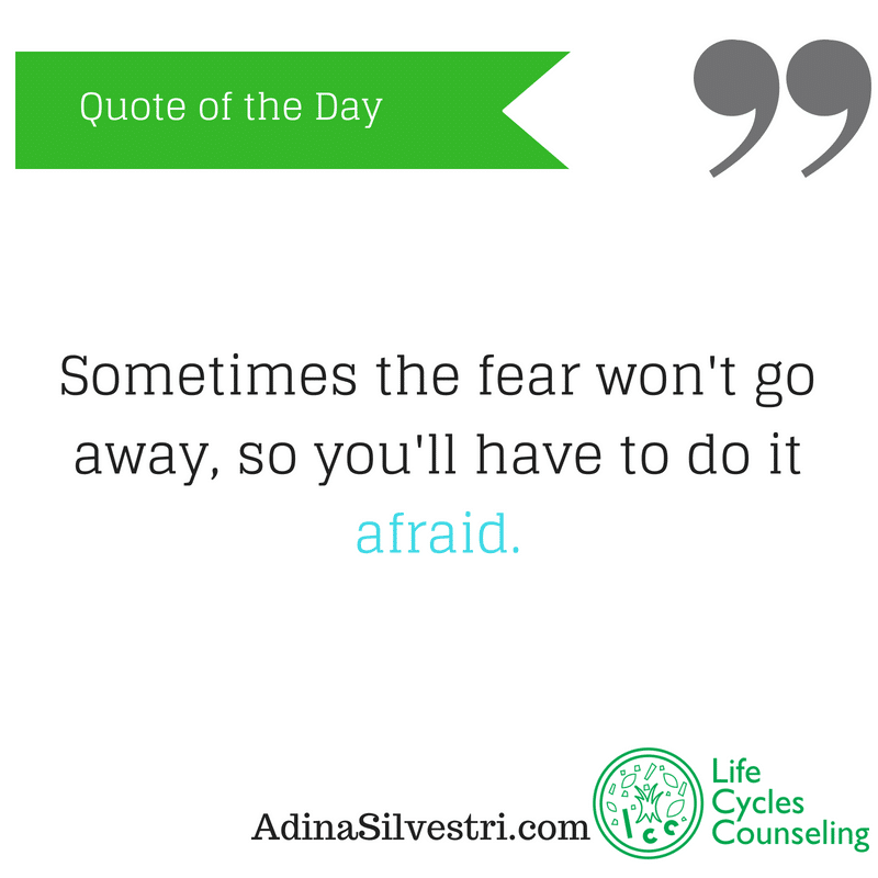 Quote of the day: Do It Afraid.