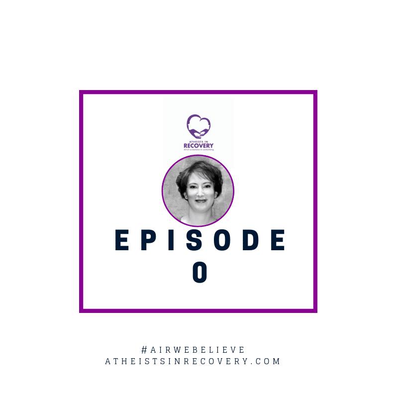 atheistsinrecovery.com episode 0