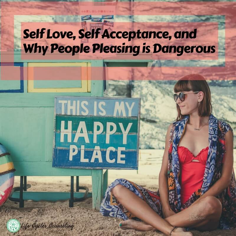 Self Love, Self Acceptance, and Why People Pleasing is Dangerous